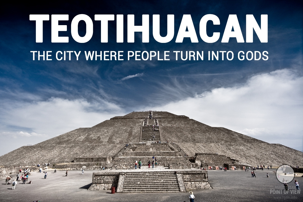 Teotihuacan: the city where people turn into Gods
