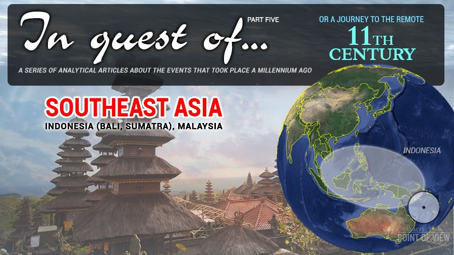 In quest of... The 11th century. Southeast Asia (Indonesia, Malaysia). Part Five