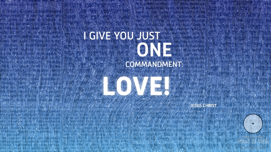 I give you just one commandment: LOVE!