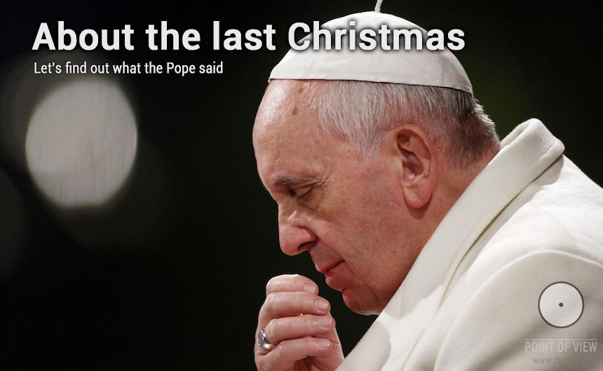 About the last Christmas. Let's find out what the Pope said