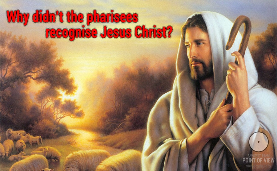 Why didn't the Pharisees recognise Jesus Christ?