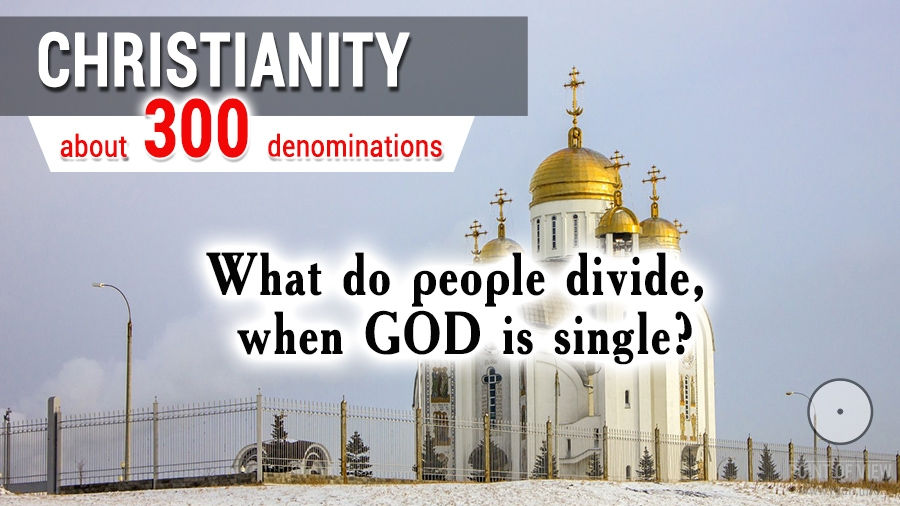 Christianity: about 300 denominations. What do people divide, when God is single?