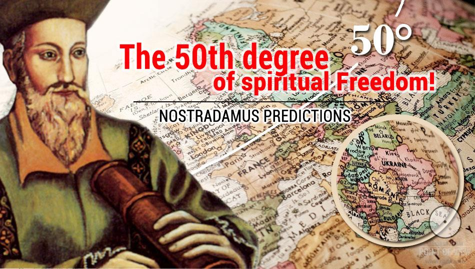 The 50th degree of spiritual Freedom! Nostradamus predictions