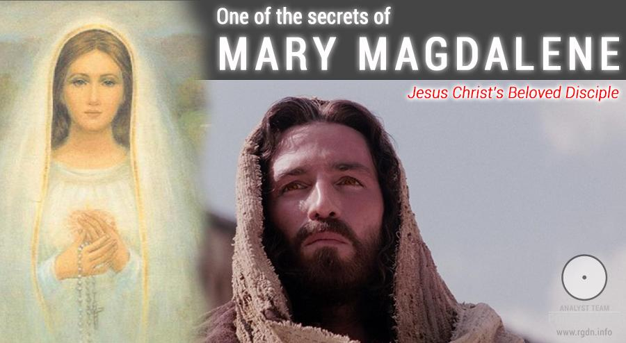 One of the secrets of Mary Magdalene, Jesus Christ's Beloved Disciple