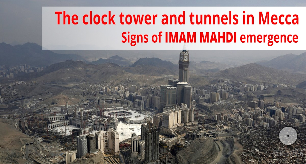 The clock tower and tunnels in Mecca. Signs of Imam Mahdi emergence