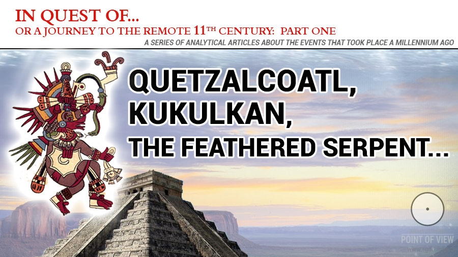 In quest of... Quetzalcoatl, Kukulkan, the Feathered Serpent... Part One