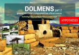 Dolmens. Part 2. How and for which purpose were they built? Hypotheses