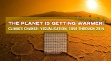 The planet is getting warmer! Climate change: visualisation, 1850 through 2016