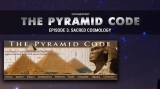 The Pyramid Code: Episode 3 – Sacred Cosmology