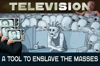 Телевидение - средство порабощения масс.