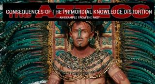 К чему привело искажение Исконных Знаний. Пример из прошлого. Ацтеки.